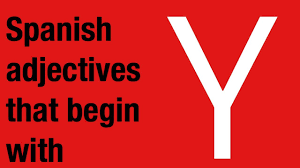 spanish adjectives that start with y