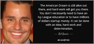Quotes About The American Dream Gorgeous Bill Rancic Quote The American Dream Is Still Alive Out There And