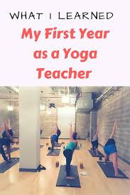 yoga teacher tips what i learned my first year as a yoga teacher