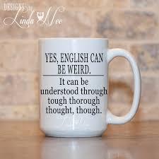 Quote Mugs Gorgeous English Can Be Weird Coffee Mug Grammar Coffee Mug Mugs Etsy