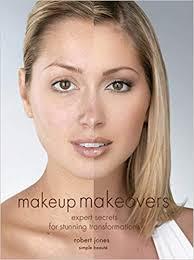 makeup makeovers expert secrets for stunning transformations robert jones 9781592331826 amazon books