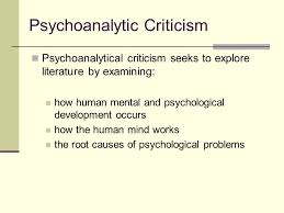 psychoanalytic criticism psychoanalytical criticism seeks to  2 psychoanalytical criticism seeks to explore literature by examining how human mental and psychological development occurs how the human mind works the