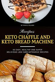 This delicious keto almond yeast bread actually tastes like bread, keto bread for sandwiches and toast on the keto diet. Keto Chaffle And Keto Bread Machine Recipes 60 Easy Healthy And Super Delicious Low Carb Ketogenic Recipes 2 In 1 Keto Cookbook Bundle Kindle Edition By Folher Marie Health Fitness Dieting