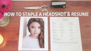 Actors Resume How To Staple Your Headshot And Resume Together Acting Tips 33