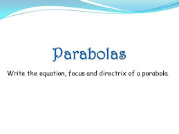 5 write the equation focus and directrix of a parabola