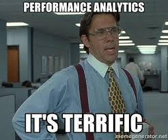 Performance Analytics It's terrific - Bill Lumbergh Office Space ... via Relatably.com