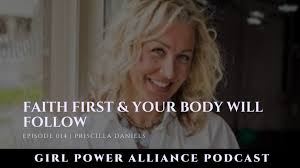 Faith First And Your Body Will Follow | Girl Power Alliance Podcast