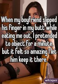 Slipped his finger in my ass