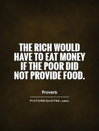 Therichwouldhavetoeatmoneyifthepoordidnotprovidefood Stunning Quotes About The Rich And Poor