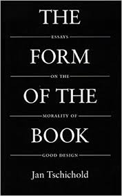 the form of the book essays on the morality of good design  the form of the book essays on the morality of good design classic typography series jan tschichold hajo hadeler robert bringhurst 9780881791167