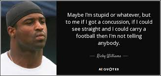 Concussion Quotes Adorable Ricky Williams Quote Maybe I'm Stupid Or Whatever But To Me If I