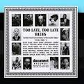 Too Late, Too Late Blues, Vol. 1