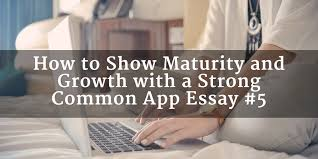 how to show maturity and growth in common app essay prompt  how to show maturity and growth in common app essay prompt 5 wordvice