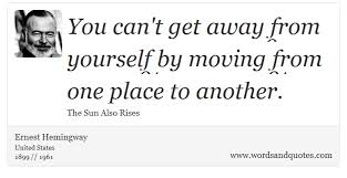 The Sun Also Rises Quotes Magnificent On Soul You Can't Get Away From Yourself By Moving From