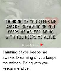 Dreaming Of You Love Quotes Best of THINKING OF YOU KEEPS ME AWAKE DREAMING OF YOU KEEPS ME ASLEEP BEING