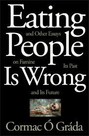o grada c eating people is wrong and other essays on famine  o grada c eating people is wrong and other essays on famine its past and its future hardcover and ebook princeton university press