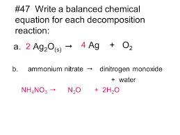 ammonium nitrate dinitrogen monoxide water nh4no3 n2o h2o 47 write a balanced chemical equation for each decomposition