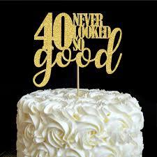 40 Tidak Pernah Tampak Begitu Baik Kue Topper 40th Birthday Party