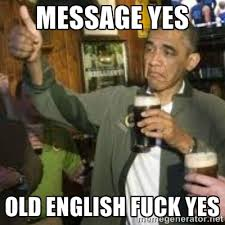 message yes old English fuck yes - obama beer | Meme Generator via Relatably.com