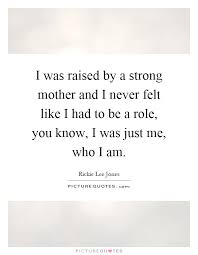 Strong Mother Quotes Custom I Was Raised By A Strong Mother And I Never Felt Like I Had To