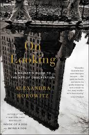 On Looking: A Walker's Guide to the Art of Observation: Alexandra Horowitz:  9781439191262: Amazon.com: Books