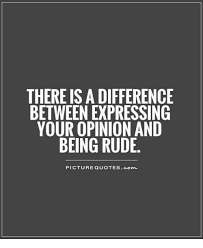 THERE IS A DIFFERENCE BETWEEN EXPRESSING YOUR OPINION AND BEING RUDE Awesome Expressing Quotes