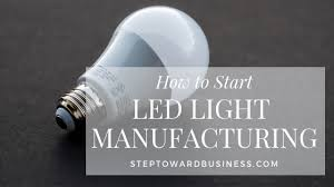 Led Bulb Manufacturing Process Flow Chart Led Light Manufacturing 7 Step Business Plan Profit Margin