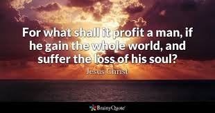 Jesus Christ - For what shall it profit a man, if he gain...