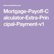 Paying Extra On Mortgage Principal Calculator Mortgage Payoff Calculator Extra Principal Payment V1