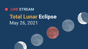 Lunar Eclipse Live Stream – May 26, 2021