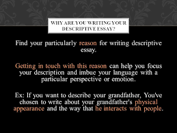 how to write a descriptive essay a person a place a memory a  find your particularly reason for writing descriptive essay