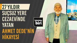 27 Yıldır Suçsuz Yere Cezaevi'nde Yatan Ahmet Dede'nin Hikayesi / İçimizden  Biri #7 - YouTube