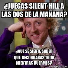 Meme Willy Wonka - ¿juegas silent hill a las dos de la mañana ... via Relatably.com