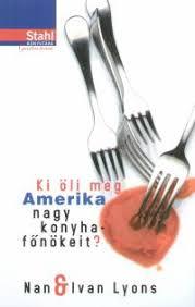 Könyv: Ki öli meg Amerika nagy konyhafőnökeit? (Nan Lyons - Ivan Lyons)