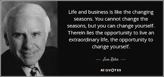 Seasons Of Life Quotes Cool Jim Rohn Quote Life And Business Is Like The Changing Seasons You