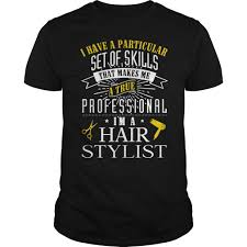 professional i have a particular set of skills im a hairstylist t professional i have a particular set of skills im a hairstylist t shirts apparel 19 00