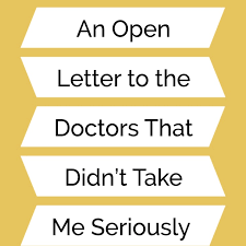 An Open Letter to the Doctors That Didn t Take Me Seriously