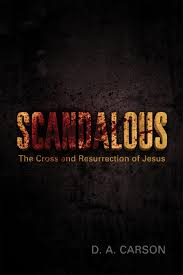 Scandalous: The Cross and Resurrection of Jesus: Carson, D. A.:  9781433511257: Amazon.com: Books