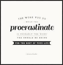 Procrastination Quotes Mesmerizing Motivational Quotes About Procrastination New Jessica Hische Quotes