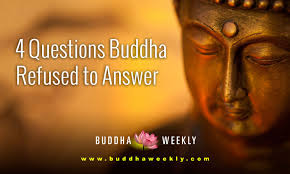 Four Questions The Buddha Would Not Answer And Why Is The Cosmos