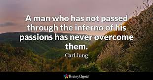 Carl Jung Quotes Cool A Man Who Has Not Passed Through The Inferno Of His Passions Has
