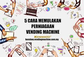 Perniagaan Vending Machine Malaysia Cool 48 Cara Memulakan Perniagaan Vending Machine Mesin Layan Diri