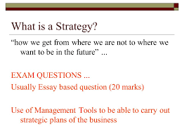 "strategic management what is a strategy ""how we get from where  what is a strategy how we get from where we are not to where we"