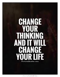 Quotes Change Your Life Gorgeous Change Your Thinking And It Will Change Your Life Picture Quotes