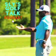 Sly's Golf Talk Podcast