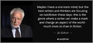 lee gutkind quote be i have a one track mind but the best be i have a one track mind but the best writers and thinkers are
