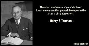 Harry Truman Quotes Fascinating The Atom Bomb Was No 'great Decision' It Was Merely An By Harry