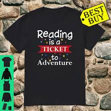 Best Buy Book Reading Light Reading Is A Ticket To Adventure Book Reading Shirt