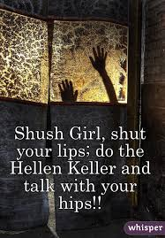 Shush girl do the hellen keller
