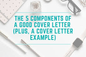 Components Of A Good Cover Letter 5 Components Of A Cover Letter With A Cover Letter Example